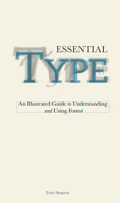 Essential Type: An Illustrated Guide to Understanding and Using Fonts Cover Image