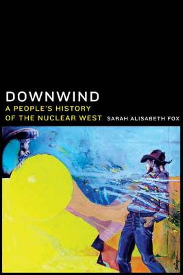 Downwind: A People's History of the Nuclear West Cover Image