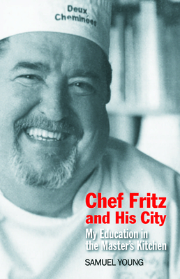 Chef Fritz and His City: My Education in the Master's Kitchen Cover Image