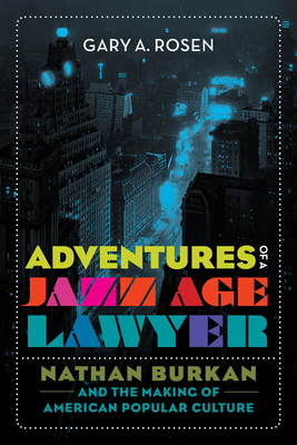 Adventures of a Jazz Age Lawyer: Nathan Burkan and the Making of American Popular Culture Cover Image