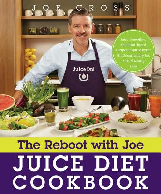 The Reboot with Joe Juice Diet Cookbook: Juice, Smoothie, and Plant-Based Recipes Inspired by the Hit Documentary Fat, Sick, and Nearly Dead Cover Image
