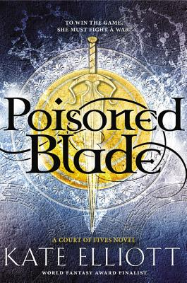 Poisoned Blade: A Court of Fives Novel by Kate Elliot