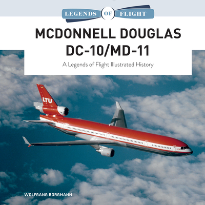 McDonnell Douglas DC-10/MD-11: A Legends of Flight Illustrated History Cover Image