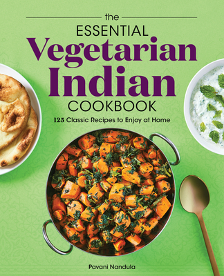 The Essential Vegetarian Indian Cookbook: 125 Classic Recipes to Enjoy at Home Cover Image