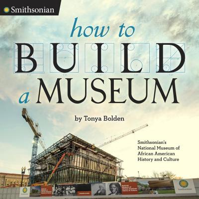 How to Build a Museum: Smithsonian's National Museum of African American History and Culture Cover Image