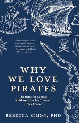 Why We Love Pirates: The Hunt for Captain Kidd and How He Changed Piracy Forever (Maritime History and Piracy, Globalization, Caribbean His Cover Image