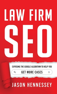 Law Firm SEO: Exposing the Google Algorithm to Help You Get More Cases Cover Image