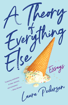 A Theory of Everything Else: Essays Cover Image