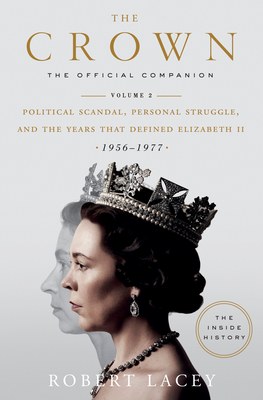 The Crown: The Official Companion, Volume 2: Political Scandal, Personal Struggle, and the Years that Defined Elizabeth II (1956-1977) Cover Image