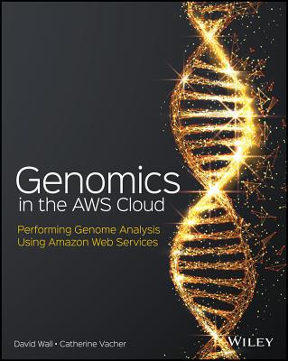 Genomics in the Aws Cloud: Performing Genome Analysis Using Amazon Web Services Cover Image