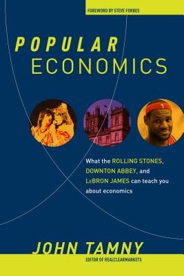 Popular Economics: What Labron James, The Rolling Stones, And Downton Abbey Can Teach You About Econ