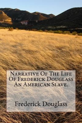 a description of the narrative of the life of frederick douglass as an american slave written by him A summary of chapters i–ii in frederick douglass's narrative of the life of frederick order narrative of the life of frederick douglass, an american slave at bn.