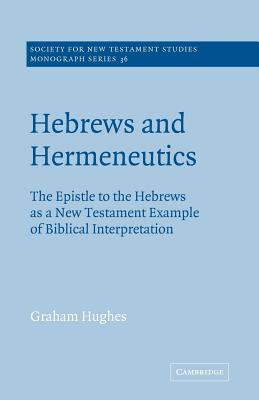 Hebrews and Hermeneutics: The Epistle to the Hebrews as a New Testament Example of Biblical Interpretation (Society for New Testament Studies Monograph #36) Cover Image