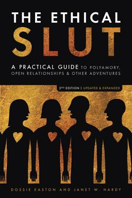 The Ethical Slut, Second Edition: A Practical Guide to Polyamory, Open Relationships, and Other Adventures Cover Image