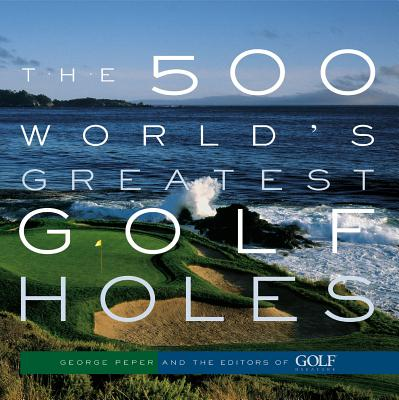 The 500 World's Greatest Golf Holes Cover Image