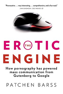 The Erotic Engine: How Pornography Has Powered Mass Communication from Gutenberg to Google Cover Image