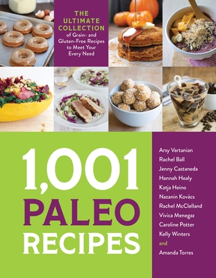 1,001 Paleo Recipes: The Ultimate Collection of Grain- and Gluten-Free Recipes to Meet Your Every Need Cover Image