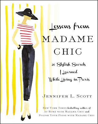 Lessons from Madame Chic: 20 Stylish Secrets I Learned While Living in Paris Cover Image