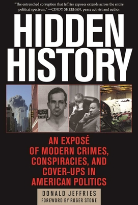 Hidden History: An Exposé of Modern Crimes, Conspiracies, and Cover-Ups in American Politics Cover Image