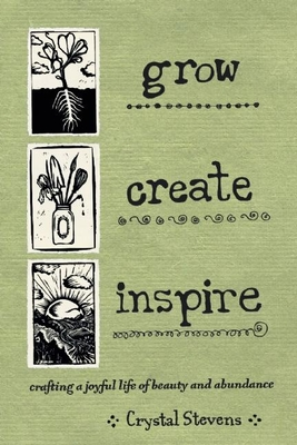 Grow Create Inspire: Crafting a Joyful Life of Beauty and Abundance Cover Image