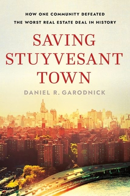 Saving Stuyvesant Town: How One Community Defeated the Worst Real Estate Deal in History cover