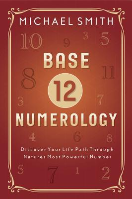 Base-12 Numerology: Discover Your Life Path Through Nature's Most Powerful Number Cover Image