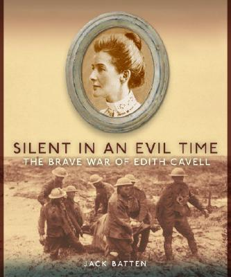Silent in an Evil Time: The Brave War of Edith Cavell Cover Image