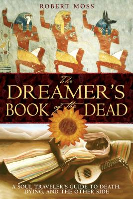 The Dreamer's Book of the Dead: A Soul Traveler's Guide to Death, Dying, and the Other Side Cover Image
