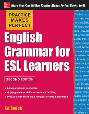 Practice Makes Perfect English Grammar for ESL Learners, 2nd Edition: With 100 Exercises (Practice Makes Perfect (McGraw-Hill)) Cover Image