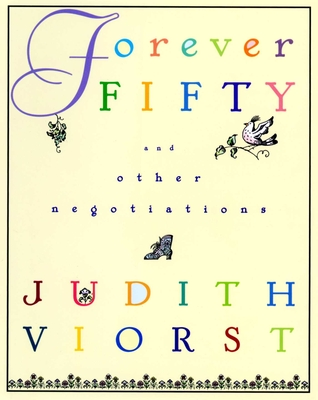 Forever Fifty: And Other Negotiations (Judith Viorst's Decades) Cover Image