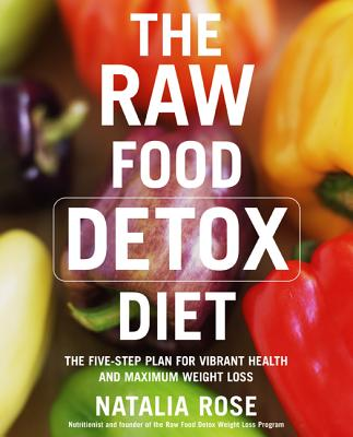 The Raw Food Detox Diet: The Five-Step Plan for Vibrant Health and Maximum Weight Loss (Raw Food Series #1) Cover Image