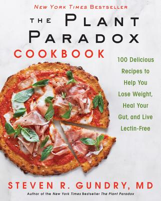The Plant Paradox Cookbook: 100 Delicious Recipes to Help You Lose Weight, Heal Your Gut, and Live Lectin-Free Cover Image