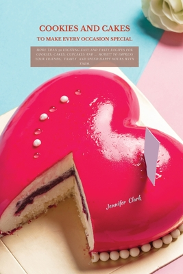 Cookies and Cakes: More than 50 exciting easy and tasty recipes for cookies, cakes, cupcakes and ... more!!! To impress your friends, fam Cover Image