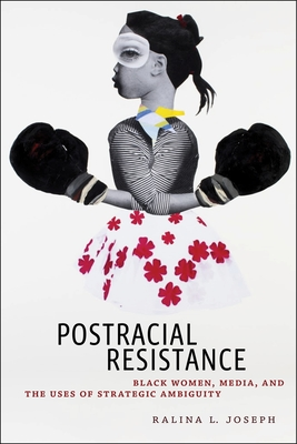 Postracial Resistance: Black Women, Media, and the Uses of Strategic Ambiguity (Critical Cultural Communication #27) Cover Image