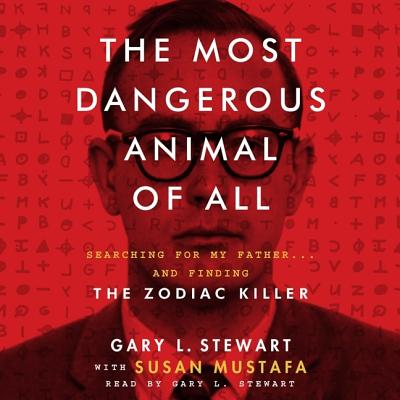 The Most Dangerous Animal of All Lib/E: Searching for My Father...and Finding the Zodiac Killer Cover Image