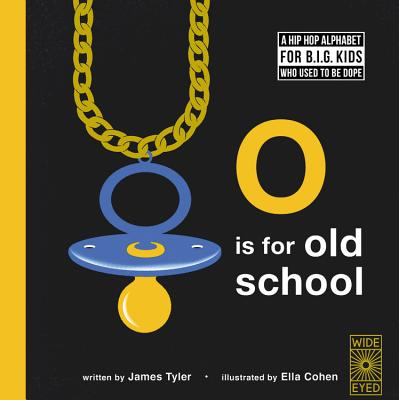 O is for Old School: A Hip Hop Alphabet for B.I.G. Kids Who Used to be Dope Cover Image