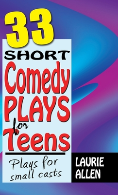 33 Short Comedy Plays for Teens: Plays for Small Casts Cover Image
