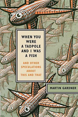When You Were a Tadpole and I Was a Fish: And Other Speculations About This and That Cover Image