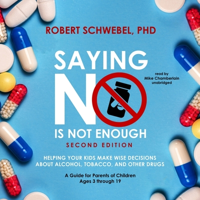 Saying No Is Not Enough, Second Edition Lib/E: Helping Your Kids Make Wise Decisions about Alcohol, Tobacco, and Other Drugs--A Guide for Parents of C Cover Image