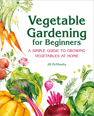 Vegetable Gardening for Beginners: A Simple Guide to Growing Vegetables at Home Cover Image