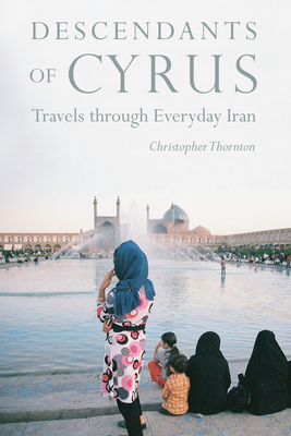 Descendants of Cyrus: Travels through Everyday Iran Cover Image