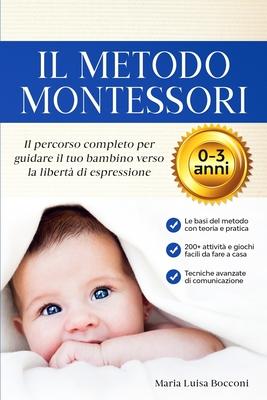 Il Metodo Montessori 0-3 anni. 200+ Attività Pratiche e Facili da Fare a Casa + Tecniche Avanzate di Comunicazione. Il Percorso Completo per Guidare i Cover Image