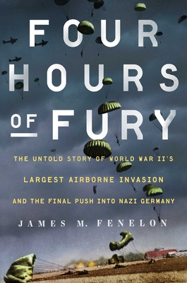 Four Hours of Fury: The Untold Story of World War II's Largest Airborne Invasion and the Final Push into Nazi Germany Cover Image