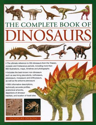 The Complete Book of Dinosaurs: The Ultimate Reference to 355 Dinosaurs from the Triassic, Jurassic and Cretaceous Periods Cover Image