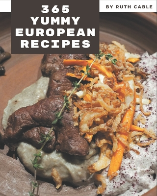 365 Yummy European Recipes: The Best-ever of Yummy European Cookbook Cover Image
