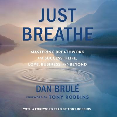 Just Breathe: Mastering Breathwork for Success in Life, Love, Business, and Beyond Cover Image
