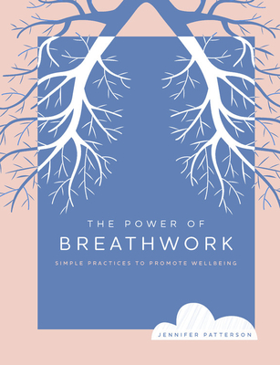The Power of Breathwork: Simple Practices to Promote Wellbeing Cover Image