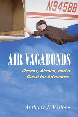 Air Vagabonds: Oceans, Airmen, and a Quest for Adventure Cover Image