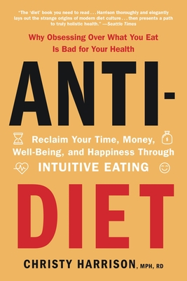Anti-Diet: Reclaim Your Time, Money, Well-Being, and Happiness Through Intuitive Eating Cover Image