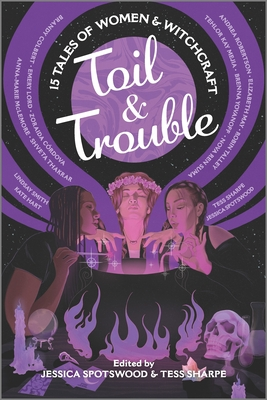 Toil & Trouble: 15 Tales of Women & Witchcraft Cover Image